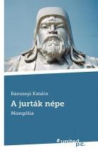 A JURTÁK NÉPE - MONGÓLIA - Ekönyv - BÁNSZEGI KATALIN
