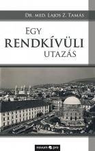 EGY RENDKÍVÜLI UTAZÁS - Ekönyv - DR. MED. LAJOS Z. TAMÁS