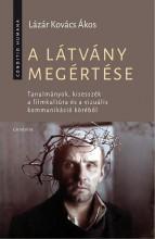 A LÁTVÁNY MEGÉRTÉSE - TANULMÁNYOK, KISESSZÉK... - Ekönyv - LÁZÁR KOVÁCS ÁKOS