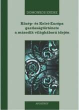 KÖZÉP- ÉS KELET-EURÓPA GAZDASÁGTÖRTÉNETE A MÁSODIK VILÁGHÁBORÚ IDEJÉN - Ekönyv - DOMONKOS ENDRE