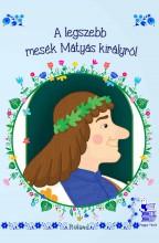 A LEGSZEBB MESÉK MÁTYÁS KIRÁLYRÓL  (ÚJ BORÍTÓVAL) - Ekönyv - ROLAND TOYS KFT.