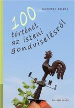 100 TÖRTÉNET AZ ISTENI GONDVISELÉSRŐL - Ebook - DÖMÖTÖR EMŐKE
