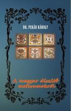 A MAGYAR DÍSZÍTŐ MOTÍVUMOKRÓL - Ekönyv - DR. PEKÁR KÁROLY