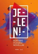 JELEN! - KORTÁRS IFJÚSÁGI NOVELLÁK (AZ ÉV GYEREKKÖNYVE - HUBBY 2016) - Ekönyv - MÓRA KÖNYVKIADÓ