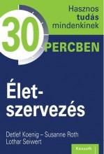 ÉLETSZERVEZÉS - HASZNOS TUDÁS MINDENKINEK 30 PERCBEN - Ekönyv - KOSSUTH KIADÓ ZRT.