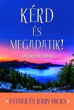 KÉRD ÉS MEGADATIK! - MÁSODIK RÉSZ (ÚJ BORÍTÓ 2017) - Ekönyv - HICKS, ESTHER ÉS JERRY