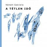A TÉTLEN IDŐ - Ekönyv - NÉMETH GABRIELLA