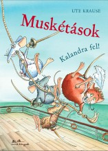 MUSKÉTÁSOK - KALANDRA FEL! - Ekönyv - KRAUSE, UTE