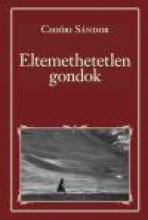 ELTEMETHETETLEN GONDOK - NEMZETI KÖNYVTÁR 83. - Ekönyv - CSOÓRI SÁNDOR