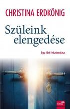 SZÜLEINK ELENGEDÉSE - EGY ÉLET FELSZÁMOLÁSA - Ekönyv - CHRISTINA ERDKÖNIG