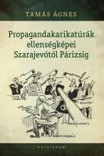 PROPAGANDAKARIKATÚRÁK ELLENSÉGKÉPEI SZARAJEVÓTÓL PÁRIZSIG - Ekönyv - TAMÁS ÁGNES