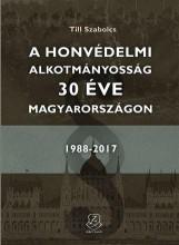 A HONVÉDELMI ALKOTMÁNYOSSÁG 30 ÉVE MAGYARORSZÁGON 1988 - 2017 - Ekönyv - TILL SZABOLCS