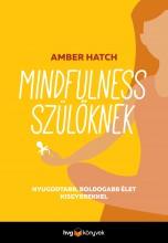 MINDFULNESS SZÜLŐKNEK - NYUGODTABB, BOLDOGABB ÉLET KISGYEREKEKKEL - Ebook - AMBER HATCH