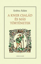 A KNER CSALÁD ÉS MÁS TÖRTÉNETEK - Ekönyv - ERDÉSZ ÁDÁM