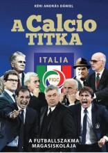 A CALCIO TITKA - A FUTBALLSZAKMA MAGASISKOLÁJA - Ekönyv - KÉRI ANDRÁS DÁNIEL