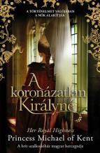 A koronázatlan királyné - Ebook - Her Royal Highness Princess Michael of Kent