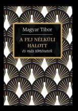 A FEJ NÉLKÜLI HALOTT ÉS MÁS TÖRTÉNETEK - Ekönyv - MAGYAR TIBOR