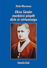 CHIRA SÁNDOR MUNKÁCSI PÜSPÖK ÉLETE ÉS VÉRTANÚSÁGA - Ekönyv - RISKÓ MARIANNA