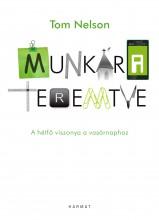 MUNKÁRA TEREMTVE - A HÉTFŐ VISZONYA A VASÁRNAPHOZ - Ekönyv - NELSON, TOM
