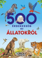 500 ÉRDEKESSÉG AZ ÁLLATOKRÓL - Ekönyv - NAPRAFORGÓ KÖNYVKIADÓ