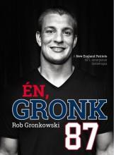ÉN, GRONK - A NEW ENGLAND PATRIOTS NFL-SZTÁRJÁNAK ÖNÉLETRAJZA - Ekönyv - GRONKOWSKI, ROB