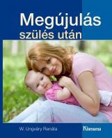 MEGÚJULÁS SZÜLÉS UTÁN - Ekönyv - W. UNGVÁRY RENÁTA