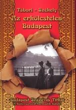 AZ ERKÖLCSTELEN BUDAPEST - Ekönyv - TÁBORI - SZÉKELY