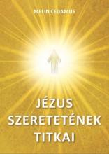 JÉZUS SZERETETÉNEK TITKAI - Ekönyv - CEDAMUS, MELIN