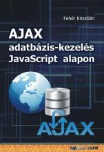 AJAX ADATBÁZIS-KEZELÉS JAVASCRIPT ALAPON - Ekönyv - FEHÉR KRISZTIÁN