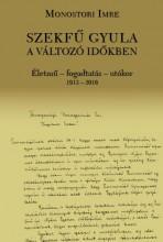 SZEKFŰ GYULA A VÁLTOZÓ IDŐKBEN - Ekönyv - MONOSTORI IMRE