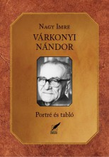 VÁRKONYI NÁNDOR - PORTRÉ ÉS TABLÓ - Ekönyv - NAGY IMRE