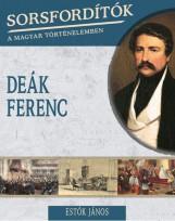 DEÁK FERENC - SORSFORDÍTÓK A MAGYAR TÖRTÉNELEMBEN 1. - Ekönyv - ESTÓK JÁNOS