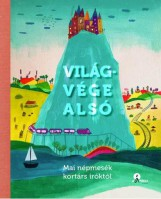 VILÁGVÉGE ALSÓ - MAGYAR NÉPMESÉK KORTÁRS ÍRÓKTÓL - Ekönyv - NAPHEGY KIADÓ