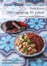 100% EGÉSZSÉG, 0% CUKOR! - CUKORMENTES ÉS ROSTBAN GAZDAG ÉTELEK - Ekönyv - TÖRÖK ESZTER