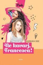 NE KAVARJ, FRANCESCA! (PINK KÖNYVEK) - Ebook - DEE, BARBARA