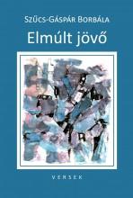 ELMÚLT JÖVŐ - VERSEK - Ekönyv - SZŰCS-GÁSPÁR BORBÁLA