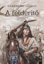 A FELDERÍTŐ - A MAGYAROK NYILAITÓL… 2. - Ekönyv - URBÁNSZKI LÁSZLÓ