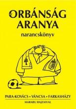 AZ ORBÁNSÁG ARANYA - NARANCSKÖNYV - Ekönyv - PARA-KOVÁCS-VÁNCSA-FARKASHÁZY
