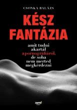 KÉSZ FANTÁZIA - AMIT TUDNI AKARTÁL A PORNOGRÁFIÁRÓL, DE SOHA NEM MERTED MEGKÉRDE - Ebook - CSONKA BALÁZS