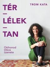 TÉR-LÉLEK-TAN - OTTHONOD TITKOS ÜZENETE - Ekönyv - TROM KATA