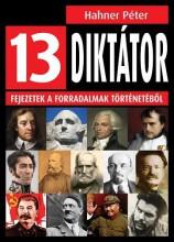 13 DIKTÁTOR - FEJEZETEK A FORRADALMAK TÖRTÉNETÉBŐL - Ekönyv - HAHNER PÉTER