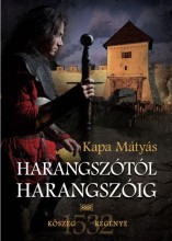 HARANGSZÓTÓL HARANGSZÓIG (KŐSZEG REGÉNYE) - Ekönyv - KAPA MÁTYÁS