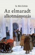 AZ ELMARADT ALKOTMÁNYOZÁS - Ekönyv - SZ. BÍRÓ ZOLTÁN