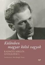 KÜLÖNBEN MAGYAR KÖLTŐ VAGYOK - RADNÓTI MIKLÓS LEVELEZÉSE I. - Ekönyv - JAFFA KIADÓ