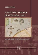 A SPANYOL ARMADA PUSZTULÁSA (1588) - HISTORIOGRÁFIA, IDENTITÁS, RECEPCIÓ - Ekönyv - ILLIK PÉTER