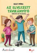 AZ ELVESZETT TÁVIRÁNYÍTÓ ESETE - MOST ÉN OLVASOK 3. - Ekönyv - IGAZ DÓRA