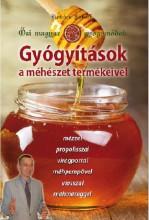 GYÓGYÍTÁSOK A MÉHÉSZET TERMÉKEIVEL - ŐSI MAGYAR GYÓGYMÓDOK II. - Ekönyv - KOVÁCS JÓZSEF