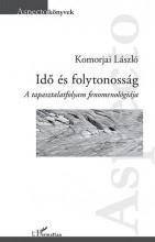 IDŐ ÉS FOLYTONOSSÁG – A TAPASZTALATFOLYAM FENOMENOLÓGIÁJA - Ekönyv - KOMORJAI LÁSZLÓ