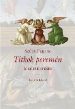 TITKOK PEREMÉN - IGEHIRDETÉSEK - Ekönyv - SZŰCS FERENC