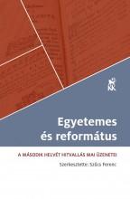 EGYETEMES ÉS REFORMÁTUS - A MÁSODIK HELVÉT HITVALLÁS MAI ÜZENETEI - Ekönyv - KÁLVIN KIADÓ